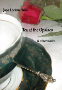 Tea at the Opalaco and other stories – Jane Lockyer Willis