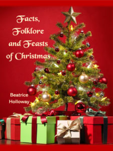 Facts, Folklore and Feasts of Christmas – Beatrice Holloway